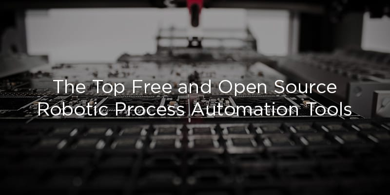 The Top 13 Free and Open Source RPA Tools