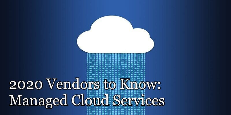 2020 Vendors to Know: Managed Cloud Services