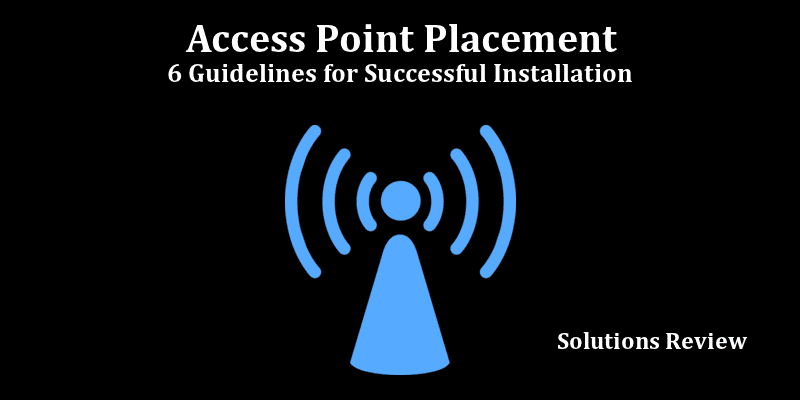 Access Point Placement: 6 Guidelines for Successful Installation