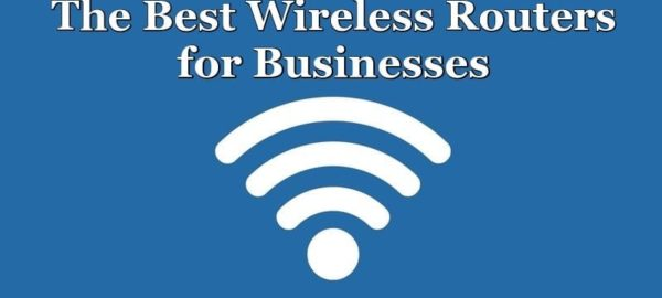 The 8 Best Wireless Routers for Businesses in 2021